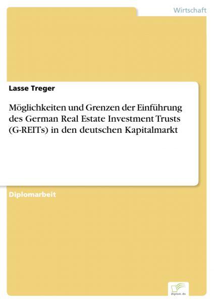 Möglichkeiten und Grenzen der Einführung des German Real Estate Investment Trusts (G-REITs) in den d