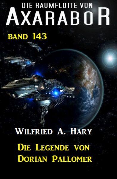 Die Legende von Dorian Pallomer: Die Raumflotte von Axarabor - Band 143