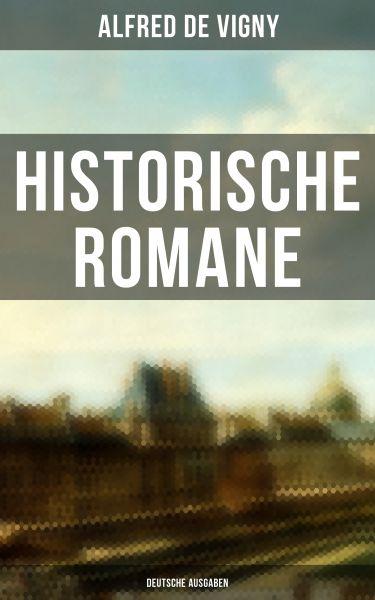 Historische Romane von Alfred de Vigny (Deutsche Ausgaben)