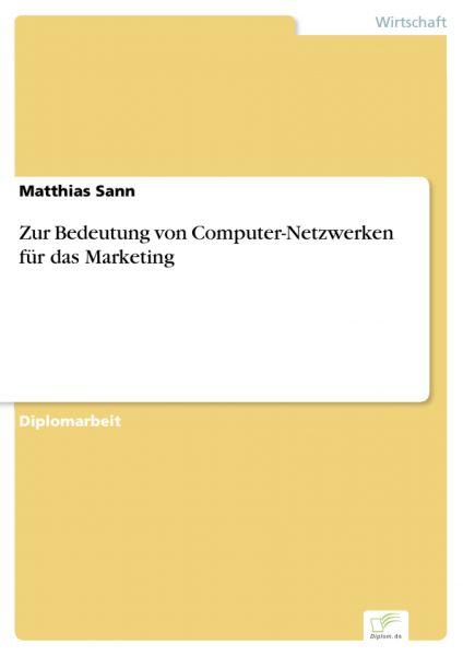 Zur Bedeutung von Computer-Netzwerken für das Marketing