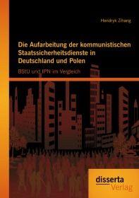 Die Aufarbeitung der kommunistischen Staatssicherheitsdienste in Deutschland und Polen: BStU und IPN