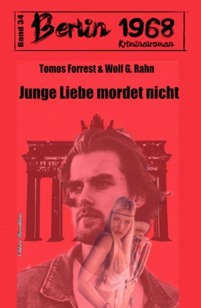 Junge Liebe mordet nicht: Berlin 1968 Kriminalroman Band 34