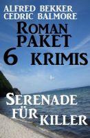 Roman-Paket 6 Krimis: Serenade für Killer