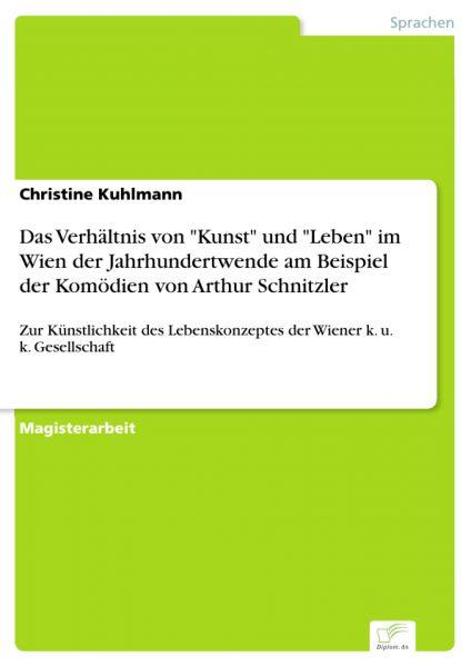 """Das Verhältnis von """"Kunst"""" und """"Leben"""" im Wien der Jahrhundertwende am Beispiel der Komödien von Art"""