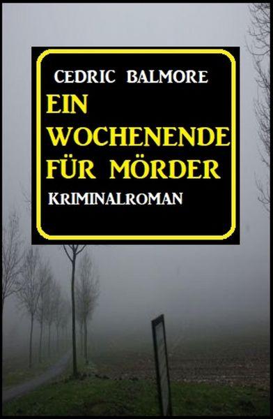 Ein Wochenende für Mörder: Kriminalroman