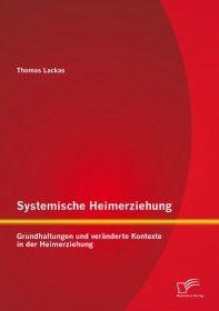 Systemische Heimerziehung: Grundhaltungen und veränderte Kontexte in der Heimerziehung