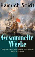 Gesammelte Werke: Seegeschichten, Historische Werke, Roman, Sagen & Märchen (Vollständige Ausgaben)