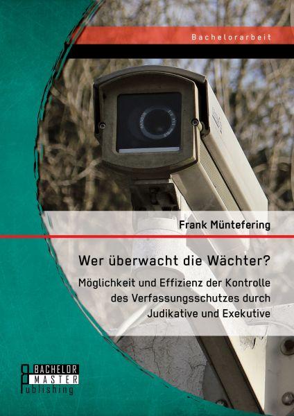 Wer überwacht die Wächter? Möglichkeit und Effizienz der Kontrolle des Verfassungsschutzes durch Jud