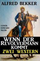Wenn der Revolvermann kommt: Zwei Western