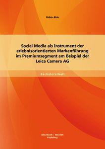 Social Media als Instrument der erlebnisorientierten Markenführung im Premiumsegment am Beispiel der