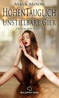 Höhentauglich - Unstillbare Gier | Erotischer Roman