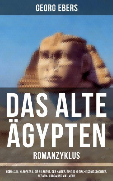 Das alte Ägypten - Romanzyklus: Homo sum, Kleopatra, Die Nilbraut, Der Kaiser, Eine ägyptische König