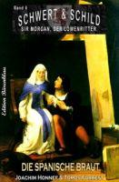 Schwert und Schild – Sir Morgan, der Löwenritter Band 6: Die spanische Braut
