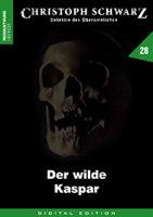 Christoph Schwarz 28 - Der wilde Kaspar