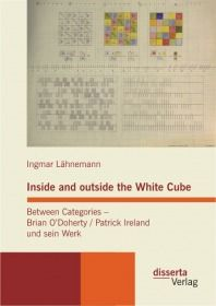 Inside and outside the White Cube. Between Categories - Brian O´Doherty / Patrick Ireland und sein W