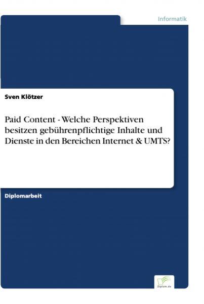 Paid Content - Welche Perspektiven besitzen gebührenpflichtige Inhalte und Dienste in den Bereichen