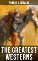 The Greatest Westerns of Robert E. Howard