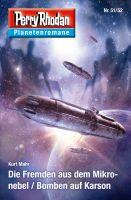 Planetenroman 51 + 52: Die Fremden aus dem Mikronebel / Bomben auf Karson