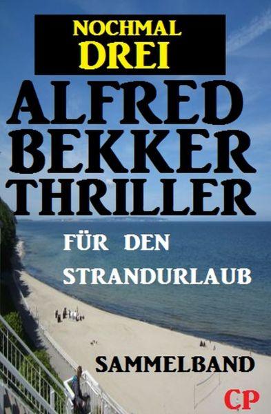 Für den Strandurlaub: Nochmal drei Alfred Bekker Thriller - Sammelband
