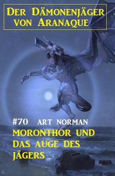 Moronthor und das Auge des Jägers: Der Dämonenjäger von Aranaque 70