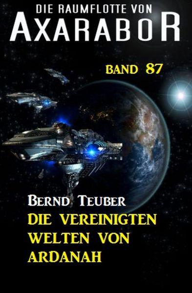 Die Raumflotte von Axarabor - Band 87 Die Vereinigten Welten von Ardanah