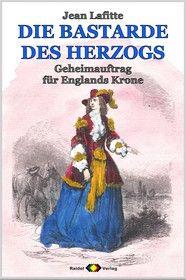 DIE BASTARDE DES HERZOGS, Bd. 04: Geheimauftrag für Englands Krone