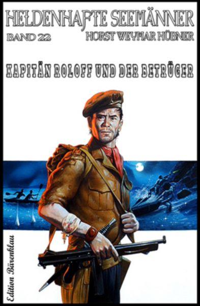 HELDENHAFTE SEEMÄNNER Band 22: Kapitän Roloff und der Betrüger