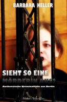Sieht so eine Mörderin aus? Authentische Kriminalfälle aus Berlin