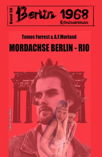 Mordachse Berlin - Rio: Berlin 1968 Kriminalroman Band 30