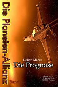 Die Planeten-Allianz (Bd.1): Die Prognose