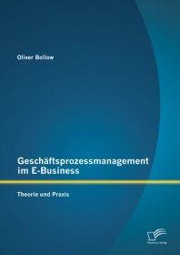Geschäftsprozessmanagement im E-Business: Theorie und Praxis