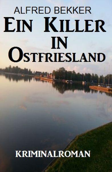 Ein Killer in Ostfriesland: Kriminalroman