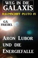 Aron Lubor und die Energiefalle: Weg in die Galaxis - Raumschiff PLUTO 1
