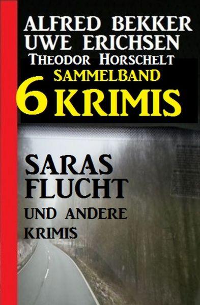 Sammelband 6 Krimis – Saras Flucht und andere Krimis