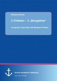 """3 Children – 3 """"Genglishes"""": A Linguistic Case Study with Bilingual Children"""