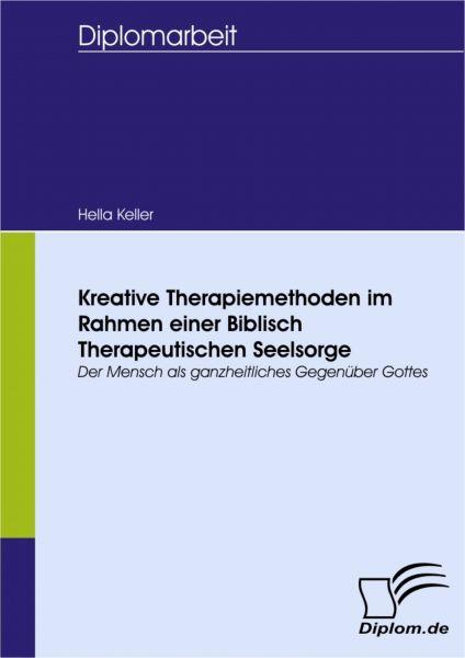 Kreative Therapiemethoden im Rahmen einer Biblisch Therapeutischen Seelsorge