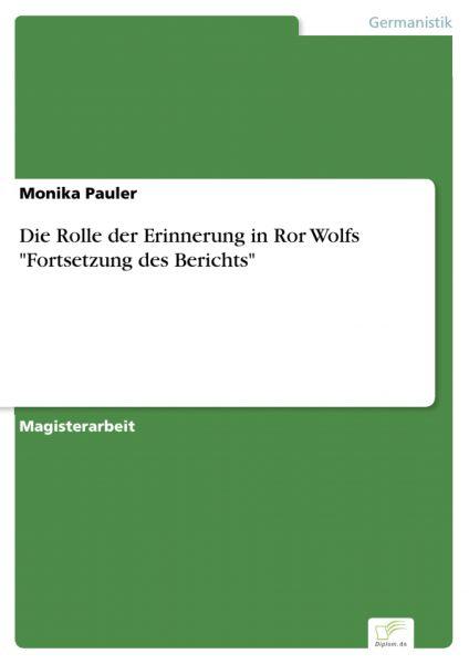 """Die Rolle der Erinnerung in Ror Wolfs """"Fortsetzung des Berichts"""""""