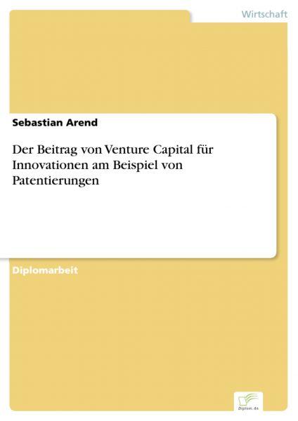 Der Beitrag von Venture Capital für Innovationen am Beispiel von Patentierungen