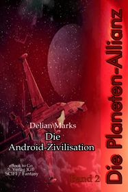 Die Planeten-Allianz (Bd.2): Die Android-Zivilisation