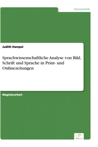 Sprachwissenschaftliche Analyse von Bild, Schrift und Sprache in Print- und Onlinezeitungen