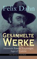 Gesammelte Werke: Historische Romane, Erzählungen, Sagen & Gedichte (Über 200 Titel in einem Buch -