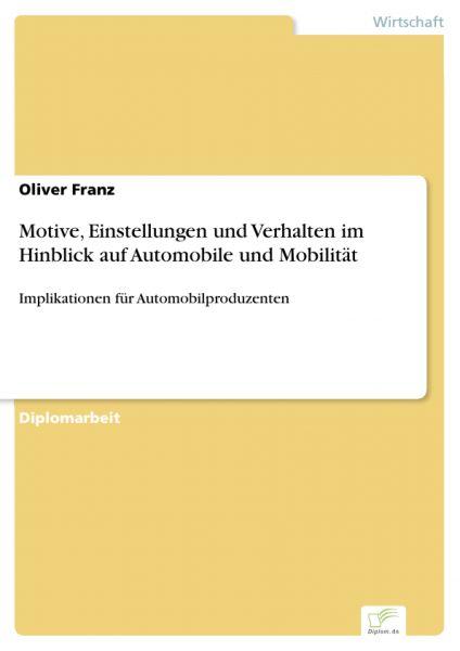 Motive, Einstellungen und Verhalten im Hinblick auf Automobile und Mobilität