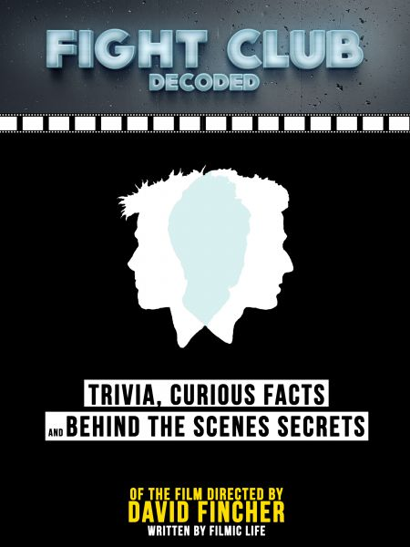 Fight Club Decoded: Trivia, Curious Facts And Behind The Scenes Secrets – Of The Film Directed By Da