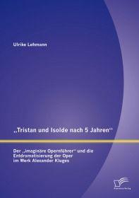 """""""Tristan und Isolde nach 5 Jahren"""": Der """"imaginäre Opernführer"""" und die Entd"""