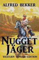Alfred Bekker Western Sonder-Edition - Nugget-Jäger