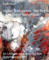 """Matrix- Trancearbeit  """"Der Weg zu Deiner Seelenfreude"""""""