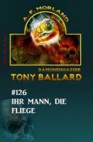 Tony Ballard 126 - Ihr Mann, die Fliege