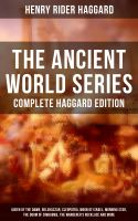 THE ANCIENT WORLD SERIES - Complete Haggard Edition: Queen of the Dawn, Belshazzar, Cleopatra, Moon