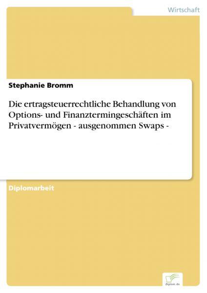 Die ertragsteuerrechtliche Behandlung von Options- und Finanztermingeschäften im Privatvermögen - au