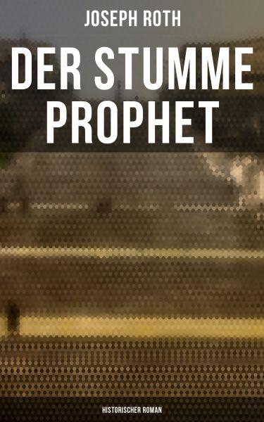 Der stumme Prophet: Historischer Roman